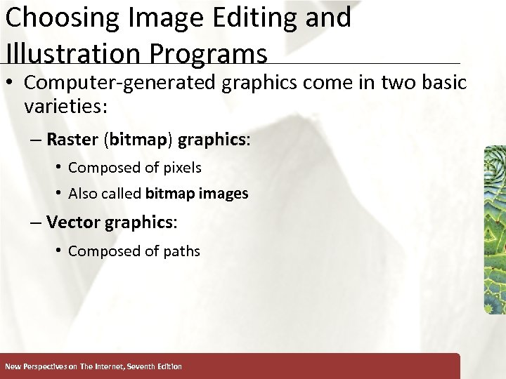 Choosing Image Editing and Illustration Programs XP • Computer-generated graphics come in two basic