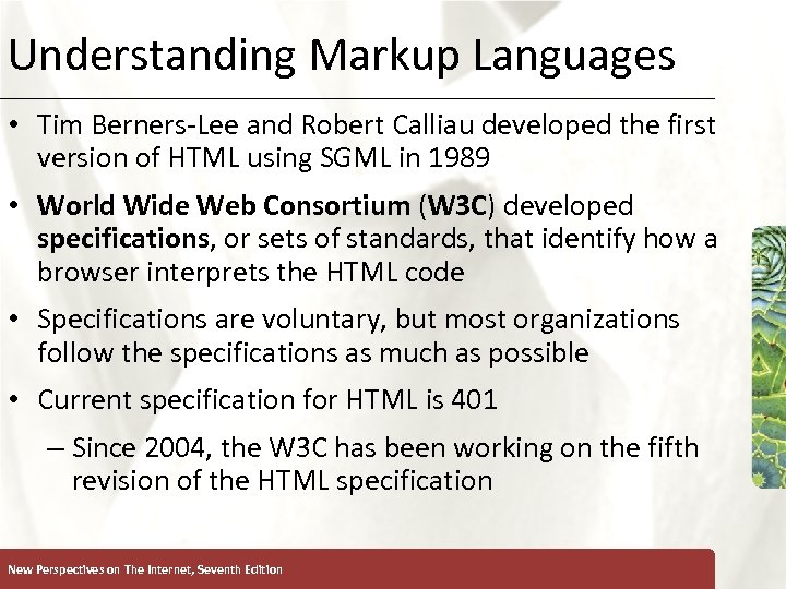 Understanding Markup Languages XP • Tim Berners-Lee and Robert Calliau developed the first version