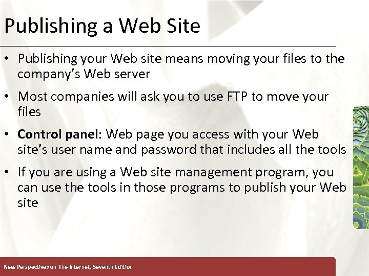 Publishing a Web Site XP • Publishing your Web site means moving your files