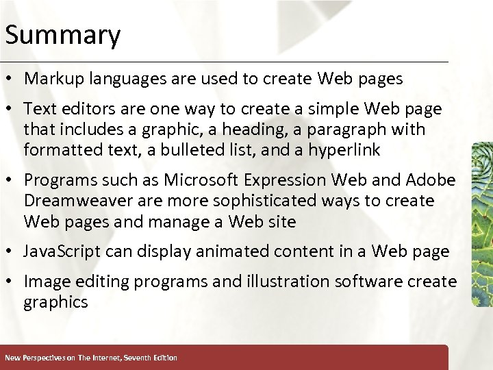 Summary XP • Markup languages are used to create Web pages • Text editors