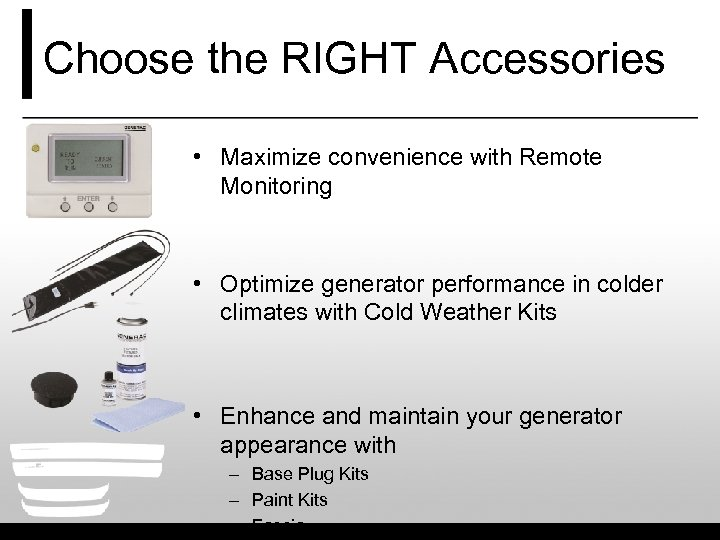 Choose the RIGHT Accessories • Maximize convenience with Remote Monitoring • Optimize generator performance