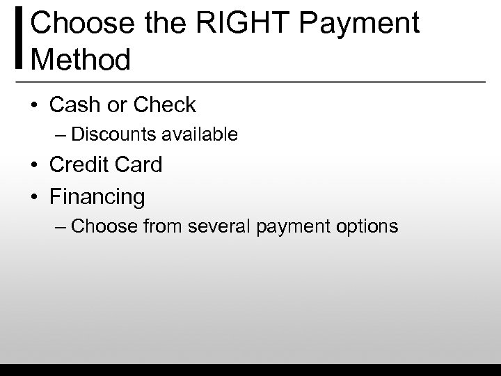 Choose the RIGHT Payment Method • Cash or Check – Discounts available • Credit