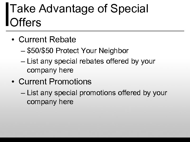 Take Advantage of Special Offers • Current Rebate – $50/$50 Protect Your Neighbor –