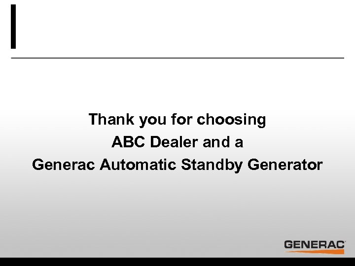 Thank you for choosing ABC Dealer and a Generac Automatic Standby Generator