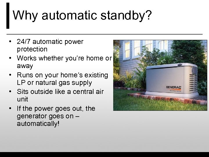 Why automatic standby? • 24/7 automatic power protection • Works whether you're home or