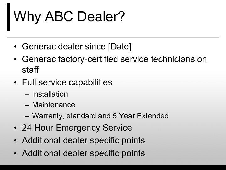 Why ABC Dealer? • Generac dealer since [Date] • Generac factory-certified service technicians on