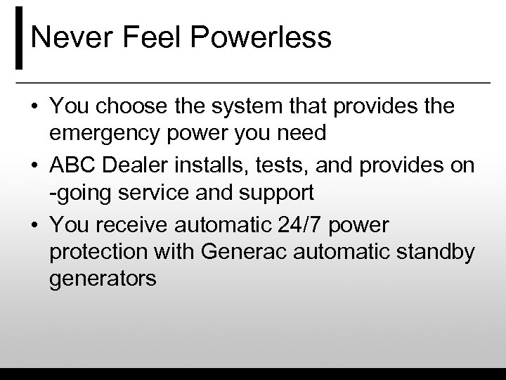 Never Feel Powerless • You choose the system that provides the emergency power you