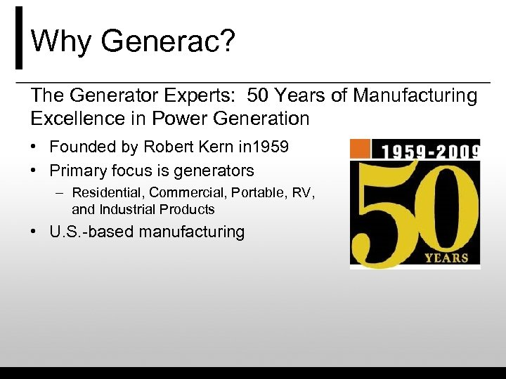 Why Generac? The Generator Experts: 50 Years of Manufacturing Excellence in Power Generation •