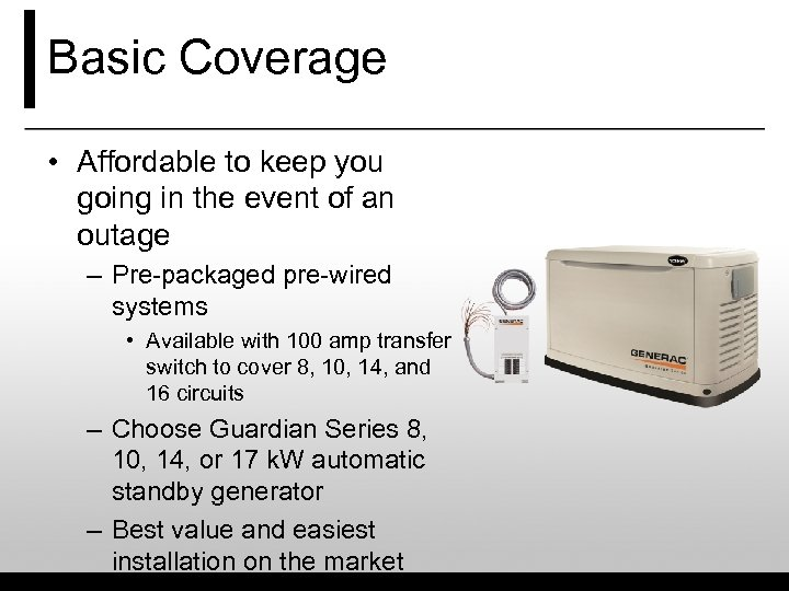 Basic Coverage • Affordable to keep you going in the event of an outage