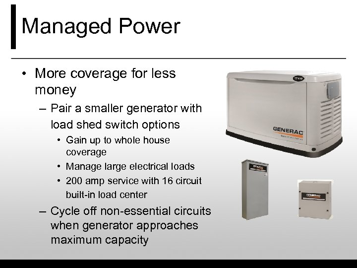Managed Power • More coverage for less money – Pair a smaller generator with
