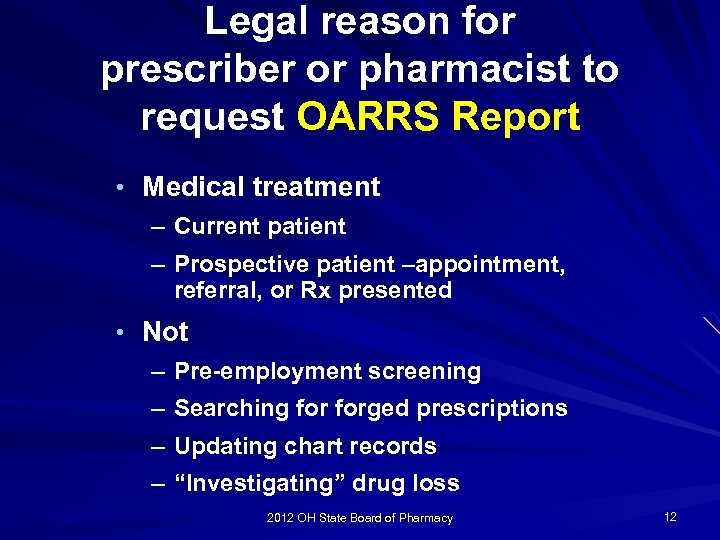 Legal reason for prescriber or pharmacist to request OARRS Report • Medical treatment –