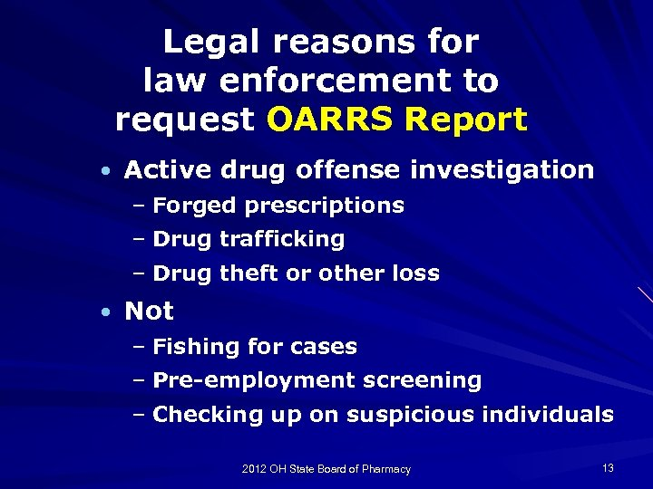 Legal reasons for law enforcement to request OARRS Report • Active drug offense investigation
