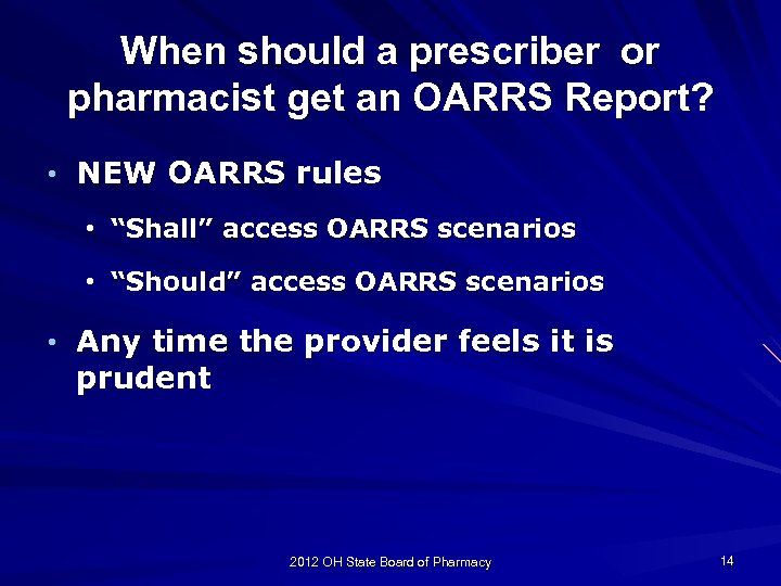 When should a prescriber or pharmacist get an OARRS Report? • NEW OARRS rules