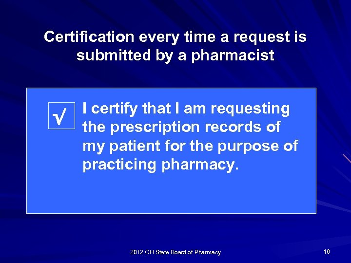 Certification every time a request is submitted by a pharmacist √ I certify that