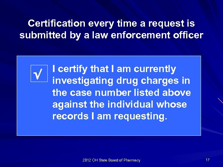 Certification every time a request is submitted by a law enforcement officer √ I