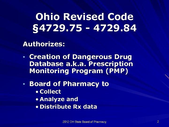 Ohio Revised Code § 4729. 75 - 4729. 84 Authorizes: • Creation of Dangerous