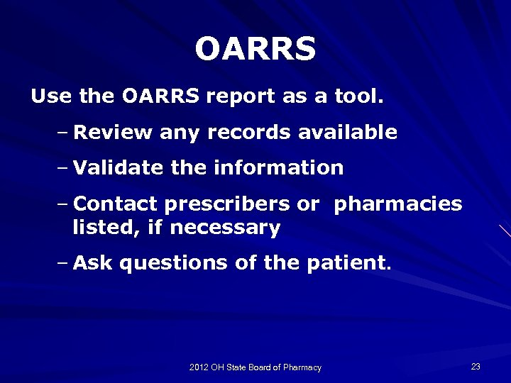 OARRS Use the OARRS report as a tool. – Review any records available –