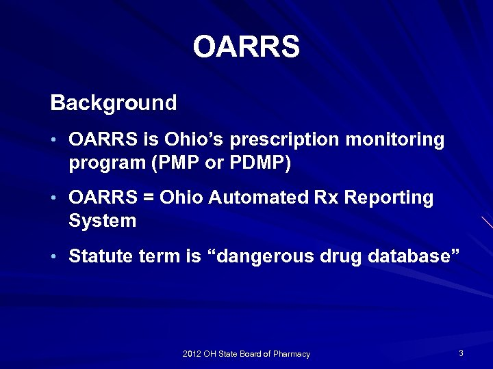 OARRS Background • OARRS is Ohio's prescription monitoring program (PMP or PDMP) • OARRS