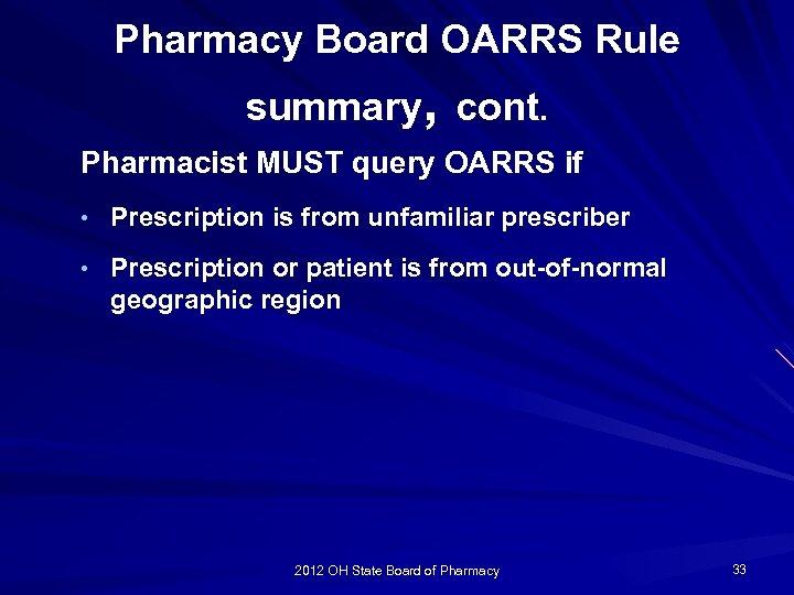 Pharmacy Board OARRS Rule summary, cont. Pharmacist MUST query OARRS if • Prescription is