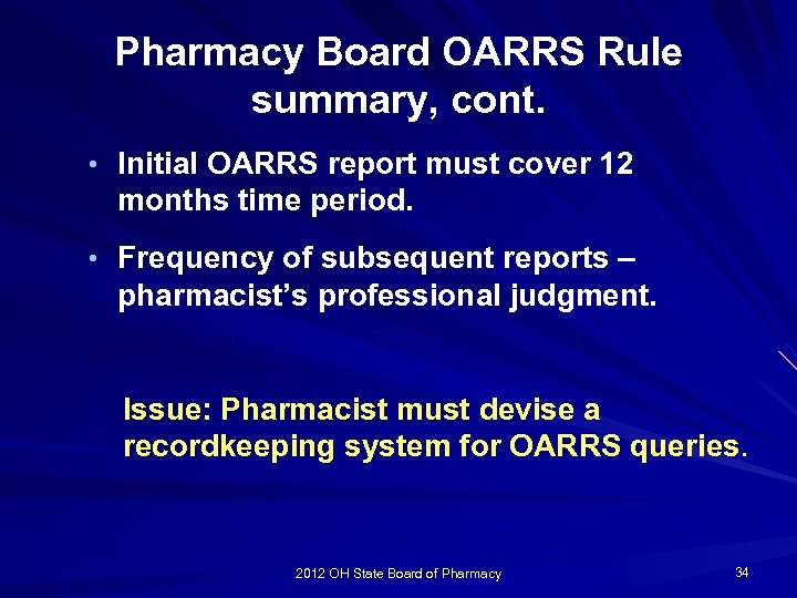 Pharmacy Board OARRS Rule summary, cont. • Initial OARRS report must cover 12 months