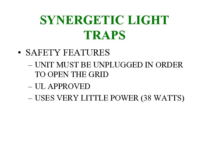 SYNERGETIC LIGHT TRAPS • SAFETY FEATURES – UNIT MUST BE UNPLUGGED IN ORDER TO
