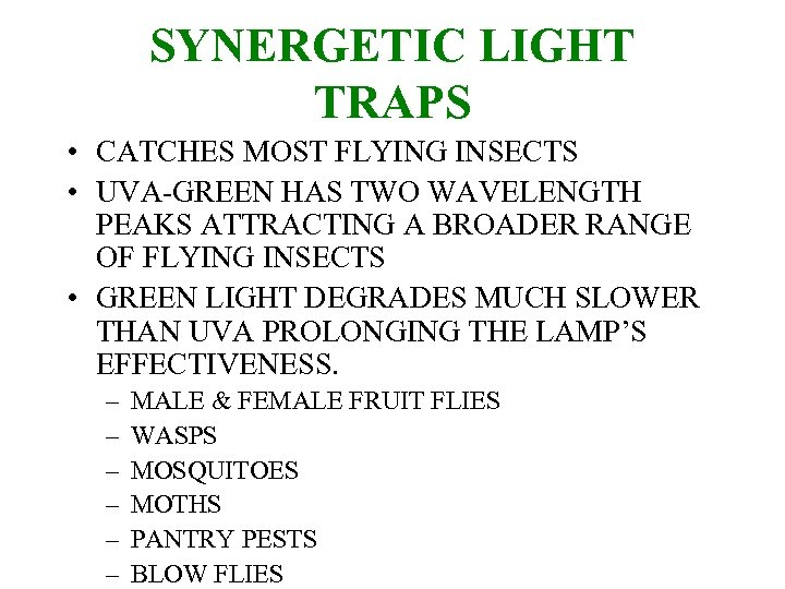 SYNERGETIC LIGHT TRAPS • CATCHES MOST FLYING INSECTS • UVA-GREEN HAS TWO WAVELENGTH PEAKS