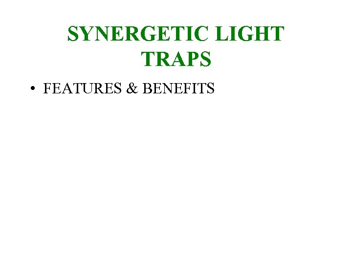 SYNERGETIC LIGHT TRAPS • FEATURES & BENEFITS