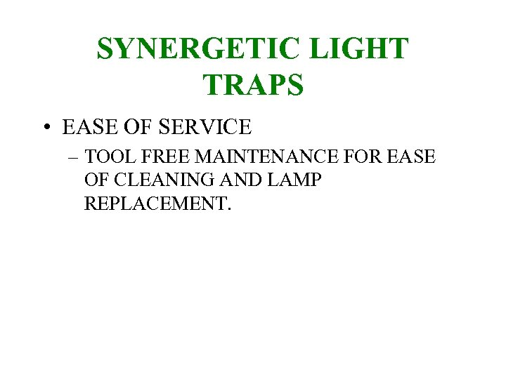 SYNERGETIC LIGHT TRAPS • EASE OF SERVICE – TOOL FREE MAINTENANCE FOR EASE OF