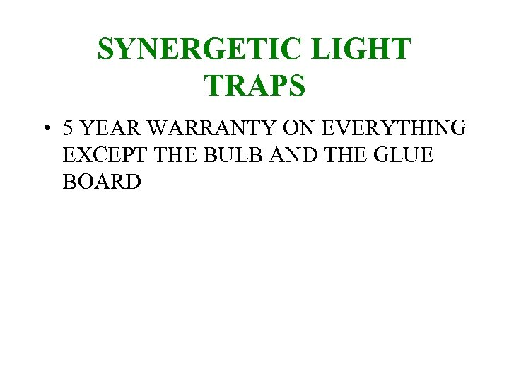 SYNERGETIC LIGHT TRAPS • 5 YEAR WARRANTY ON EVERYTHING EXCEPT THE BULB AND THE