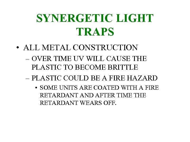 SYNERGETIC LIGHT TRAPS • ALL METAL CONSTRUCTION – OVER TIME UV WILL CAUSE THE