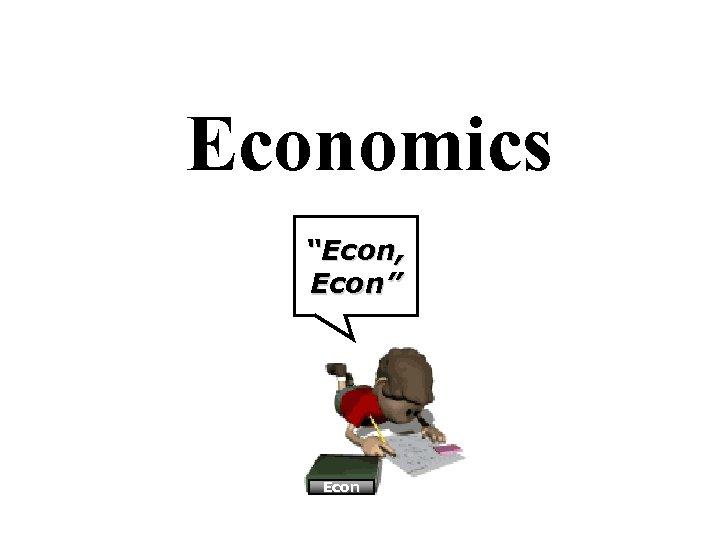 """Economics """"Econ, Econ"""" Econ"""