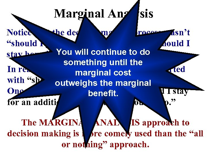 """Marginal Analysis Notice that the decision making process wasn't """"should I go to the"""