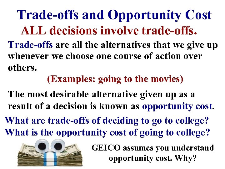 Trade-offs and Opportunity Cost ALL decisions involve trade-offs. Trade-offs are all the alternatives that