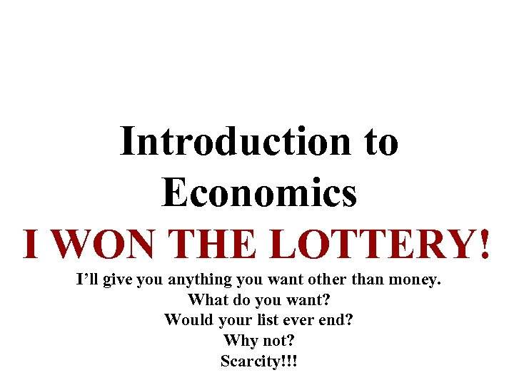 Introduction to Economics I WON THE LOTTERY! I'll give you anything you want other
