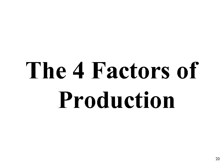 The 4 Factors of Production 20