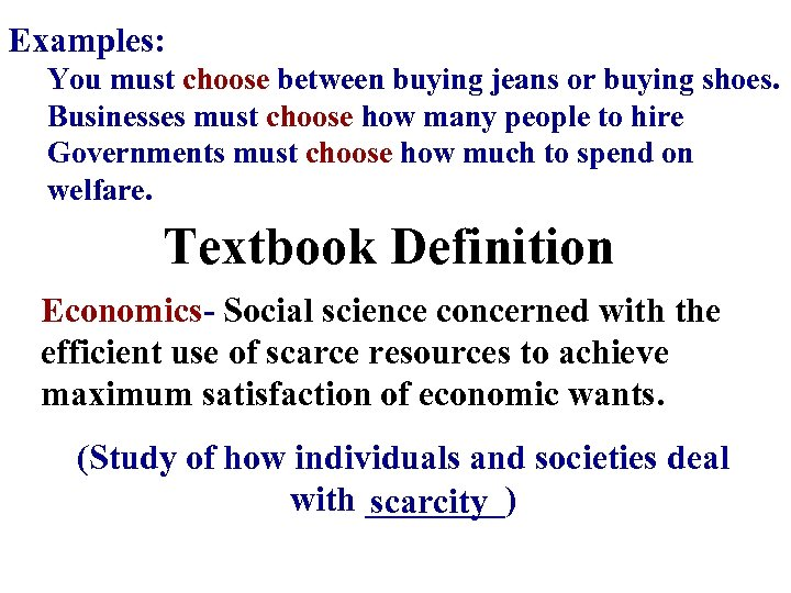 Examples: You must choose between buying jeans or buying shoes. Businesses must choose how