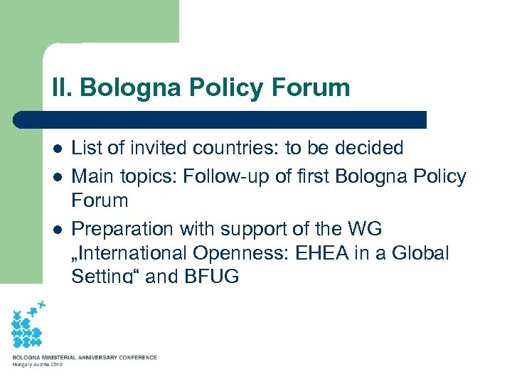 II. Bologna Policy Forum l l l List of invited countries: to be decided
