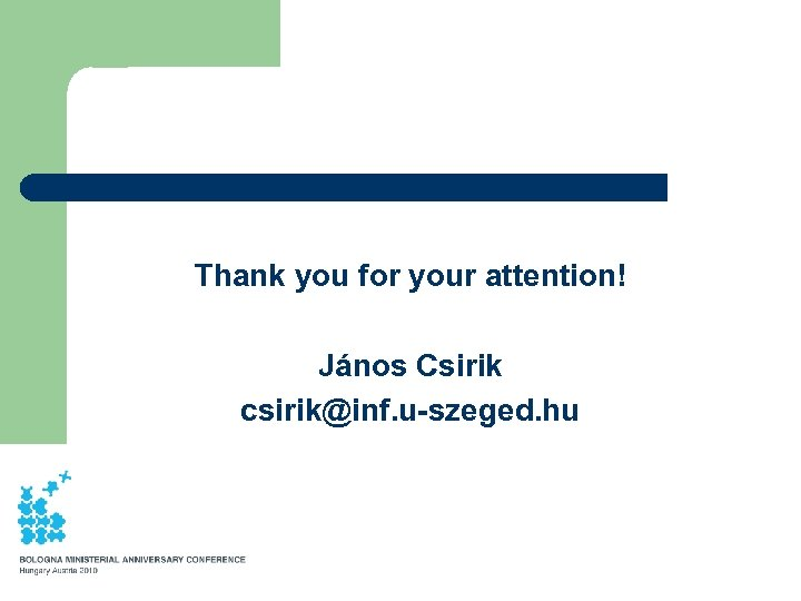 Thank you for your attention! János Csirik csirik@inf. u-szeged. hu