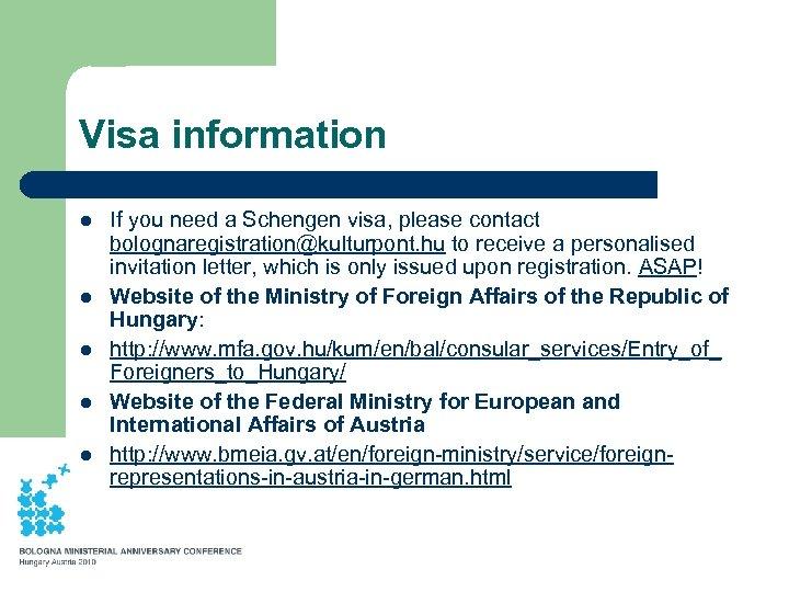 Visa information l l l If you need a Schengen visa, please contact bolognaregistration@kulturpont.
