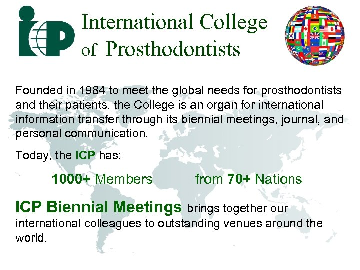 International College of Prosthodontists Founded in 1984 to meet the global needs for prosthodontists