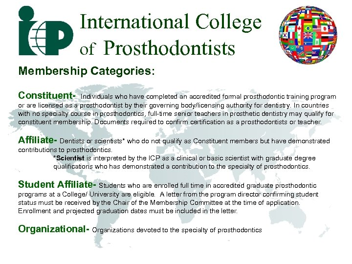 International College of Prosthodontists Membership Categories: Constituent- Individuals who have completed an accredited formal