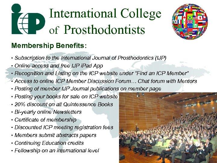 International College of Prosthodontists Membership Benefits: • Subscription to the International Journal of Prosthodontics