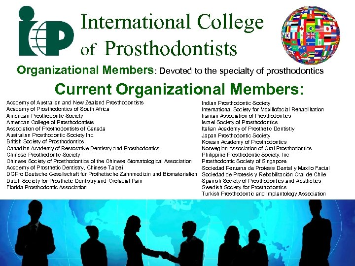 International College of Prosthodontists Organizational Members: Devoted to the specialty of prosthodontics Current Organizational