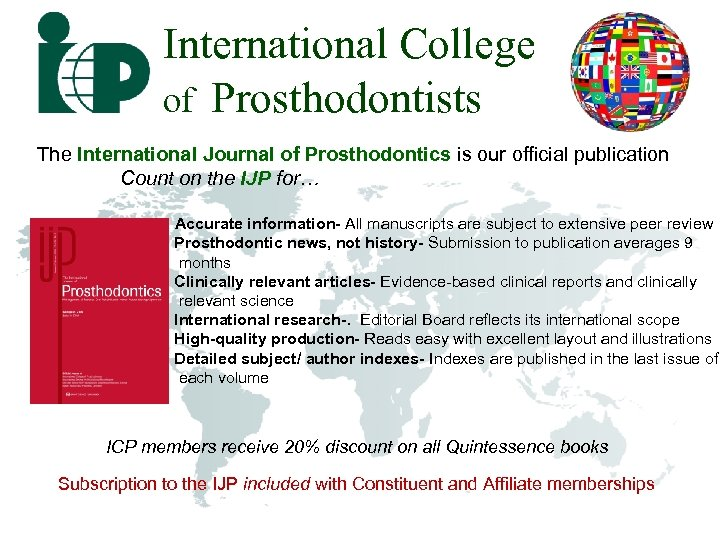 International College of Prosthodontists The International Journal of Prosthodontics is our official publication Count