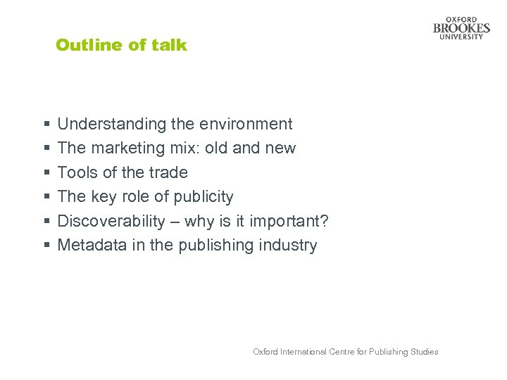 Outline of talk § § § Understanding the environment The marketing mix: old and