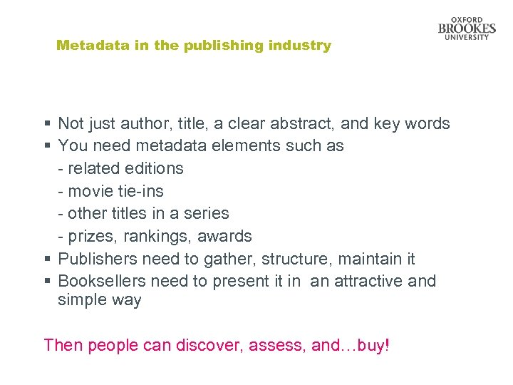 Metadata in the publishing industry § Not just author, title, a clear abstract, and