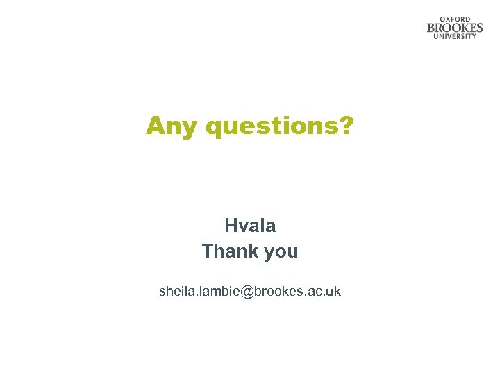 Any questions? Hvala Thank you sheila. lambie@brookes. ac. uk