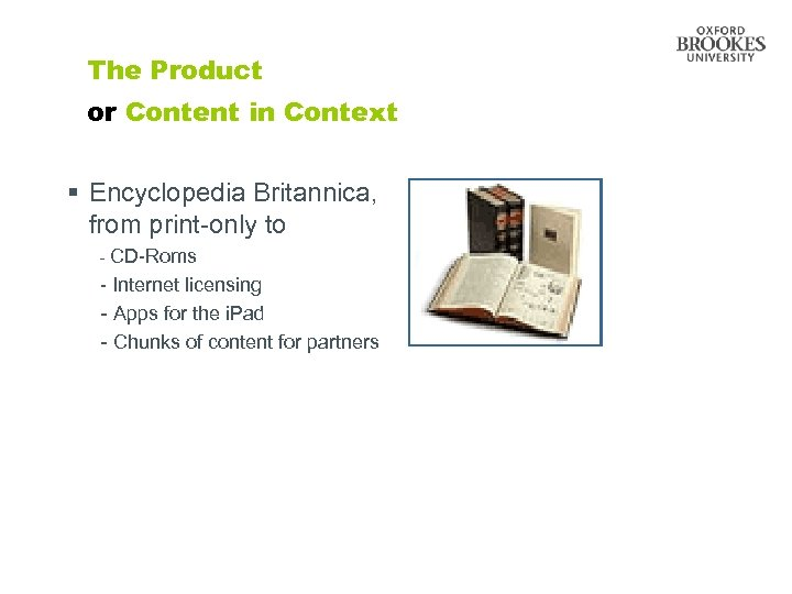The Product or Content in Context § Encyclopedia Britannica, from print-only to - CD-Roms