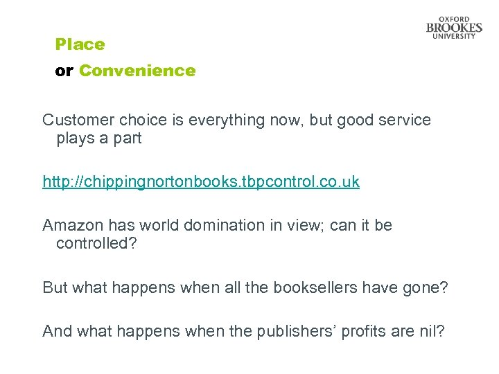 Place or Convenience Customer choice is everything now, but good service plays a part