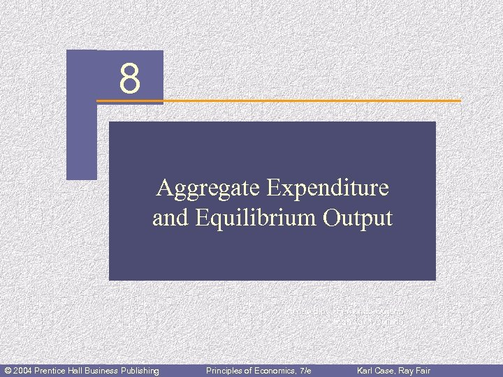 CHAPTER 8 Aggregate Expenditure and Equilibrium Output Prepared by: Fernando Quijano and Yvonn Quijano